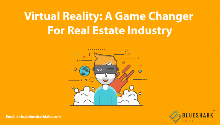 Virtual Reality: A Game Changer For Real Estate Industry