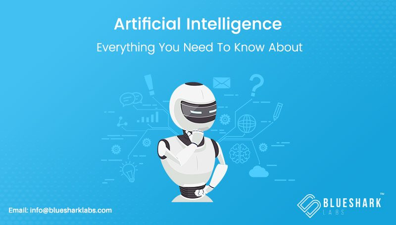 AI – Artificial Intelligence – Everything You Need To Know About